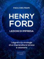 Henry Ford. Lezioni di impresa (ebook)