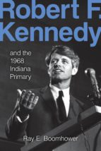 Robert F. Kennedy and the 1968 Indiana Primary (ebook)