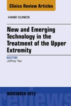 New and Emerging Technology in Treatment of the Upper Extremity, An Issue of Hand Clinics - E-Book (ebook)