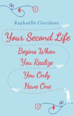 Your Second Life Begins When You Realize You Only Have One (ebook)