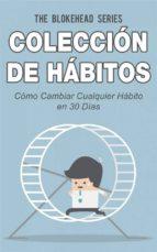Colección De Hábitos. Cómo Cambiar Cualquier Hábito En 30 Días