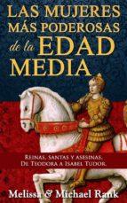 Las Mujeres Más Poderosas De La Edad Media: Reinas, Santas Y Asesinas. De Teodora A Isabel Tudor. (ebook)