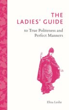 The Ladies' Guide to True Politeness and Perfect Manners (ebook)