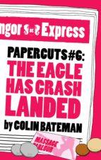 Papercuts 6: The Eagle Has Crash Landed (ebook)