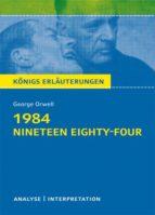 1984 - Nineteen Eighty-Four von George Orwell. Textanalyse und Interpretation mit ausführlicher Inhaltsangabe und Abituraufgaben mit Lösungen. (ebook)