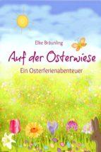 Auf der Osterwiese - Ein Osterferienabenteuer (ebook)
