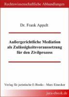 Außergerichtliche Mediation als Zulässigkeitsvoraussetzung für den Zivilprozess (ebook)