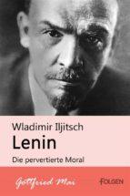 Wladimir Iljitsch Lenin - Die pervertierte Moral (ebook)