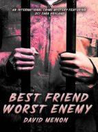 BEST FRIEND, WORST ENEMY