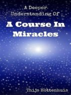 A DEEPER UNDERSTANDING OF A COURSE IN MIRACLES