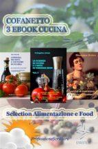 Alimentazione e Food - Nutrizione, Trucchi e Segreti in cucina, Ricette, Consigli (Cofanetto 3 Ebook Cucina) (ebook)