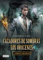 Cazadores de sombras. Príncipe mecánico. Los orígenes 2. (Edición mexicana)