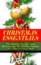 CHRISTMAS ESSENTIALS - The Greatest Novels, Tales & Poems for The Holiday Season: 180+ Titles in One Volume (Illustrated) (ebook)