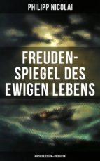 Freuden-Spiegel des ewigen Lebens (Kirchenliedern & Predigten) (ebook)