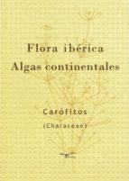 Flora ibérica. Algas continentales. Carófitos (Characeae) (ebook)