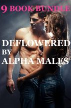 Deflowered By Alpha Males Bundle (9 Story Collection Untouched First Time Virgin Creampie Older Younger Fetish Pregnancy Erotica Short Stories Erotic Breeding) (ebook)