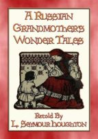 A RUSSIAN GRANDMOTHER'S WONDER TALES - 50 Children's Bedtime Stories (ebook)