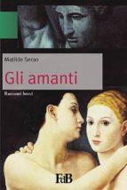 Gli amanti (Annotato) (ebook)