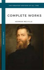 Melville Herman: The Complete works (Oregan Classics) (The Greatest Writers of All Time) (ebook)