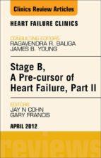STAGE B, A PRE-CURSOR TO HEART FAILURE, PART II, AN ISSUE OF HEART FAILURE CLINICS - E-BOOK