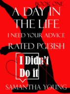 A Day in the Life, I Need Your Advice, Rated Pg13ish (ebook)