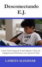 Desconectando E.j. Como Uma Criança De 9 Anos Supera O Vício Em Equipamentos Eletrônicos Em Apenas 21 Dias (ebook)