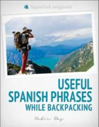 250 USEFUL SPANISH PHRASES WHILE BACKPACKING (SPANISH VOCABULARY, USAGE, AND PRONUNCIATION TIPS)