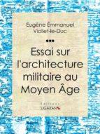 Essai sur l'architecture militaire au Moyen Âge (ebook)