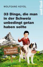 33 Dinge, die man in der Schweiz unbedingt getan haben sollte (ebook)