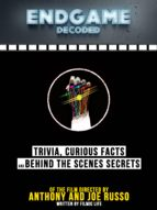 ENDGAME DECODED: TRIVIA, CURIOUS FACTS AND BEHIND THE SCENES SECRETS ? OF THE FILM DIRECTED BY ANTHONY AND JOE RUSSO