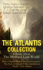 THE ATLANTIS COLLECTION - 6 Books About The Mythical Lost World: Plato's Original Myth + The Lost Continent + The Story of Atlantis + The Antedeluvian World + New Atlantis (ebook)