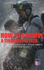 How to Survive a Terrorist Attack – Become Prepared for a Bomb Threat or Active Shooter Assault (ebook)