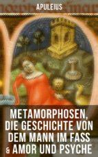 Apuleius: Metamorphosen, Die Geschichte von dem Mann im Faß & Amor und Psyche (ebook)