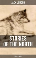 Stories of the North by Jack London (Complete Edition) (ebook)