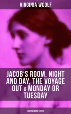 Virginia Woolf: Jacob's Room, Night and Day, The Voyage Out & Monday or Tuesday (4 Books in One Edition) (ebook)