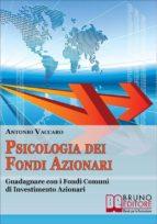 Psicologia dei Fondi Azionari. Guadagnare con i Fondi Comuni di Investimento Azionari. (Ebook Italiano - Anteprima Gratis) (ebook)