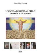 L'ascesa di Gesu' al cielo dopo il cenacolo (ebook)