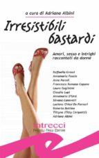 Irresistibili bastardi. Raccolta di racconti rosa-noir-erotici (ebook)