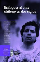 Enfoques al Cine Chileno en dos siglos (eBook)