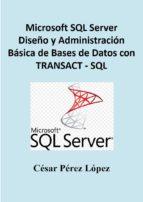 MICROSOFT SQL SERVER  DISEÑO Y ADMINISTRACIÓN BÁSICA DE BASES DE DATOS CON  TRANSACT - SQL