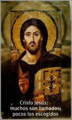 CRISTO JESUS: MUCHOS SON LLAMADOS; POCOS LOS ESCOGIDOS
