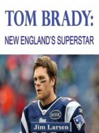 TOM BRADY: NEW ENGLAND?S SUPERSTAR