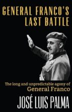 General Franco's Last Battle: The Long And Unpredictable Agony Of General Franco (ebook)