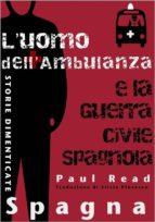 Storie Dimenticate, Spagna: L'uomo Dell'ambulanza E La Guerra Civile Spagnola (ebook)