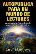 Autopublica Para Un Mundo De Lectores Con Amazon, Apple, Google Y Otros Grandes Minoristas (ebook)