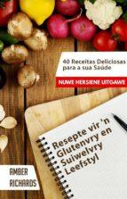 Resepte Vir 'n Glutenvry En Suiwelvry Leefstyl (ebook)