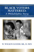 BLACK VOTERS MATTERED: A PHILADELPHIA STORY