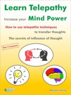 Learn Telepathy - increase your Mind Power. How to use telepathic techniques to transfer thoughts. The secrets of influence of thought. (ebook)