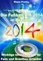 Die Fußball WM 2014 in Brasilien - Wichtige Informationen für Fans und Brasilien Urlauber (ebook)
