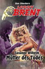 Larry Brent - Neue Fälle 06: Mütter des Todes (ebook)